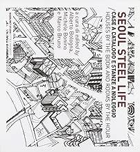 Steel Life. Case a catalogo e stanze a noleggio di Seoul. Ediz. illustrata (Quodlibet studio. Città e paesaggio)