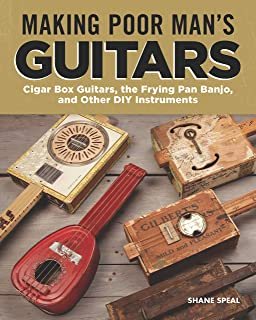 Making Poor Man's Guitars: Cigar Box Guitars, the Frying Pan Banjo and Other DIY Instruments (Fox Chapel Publishing) Step-by-Step CBG Projects, Interviews, and Authentic Stories of American DIY Music
