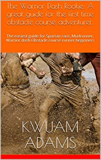 The WARRIOR DASH ROOKIE: (how to run a successful obstacle course the first time) : An easy how to guide for Spartan race, Mudrunner, Warrior dash Obstacle course runner beginners