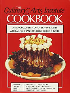 The Culinary Arts Institute Cookbook: An Encyclopedia of Over 4400 Recipes with More Than 500 Color Photographs