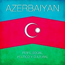 Azerbaiyan [Spanish Edition]: Perfil social, político y cultural [Azerbaijan: Social, political and cultural profile]