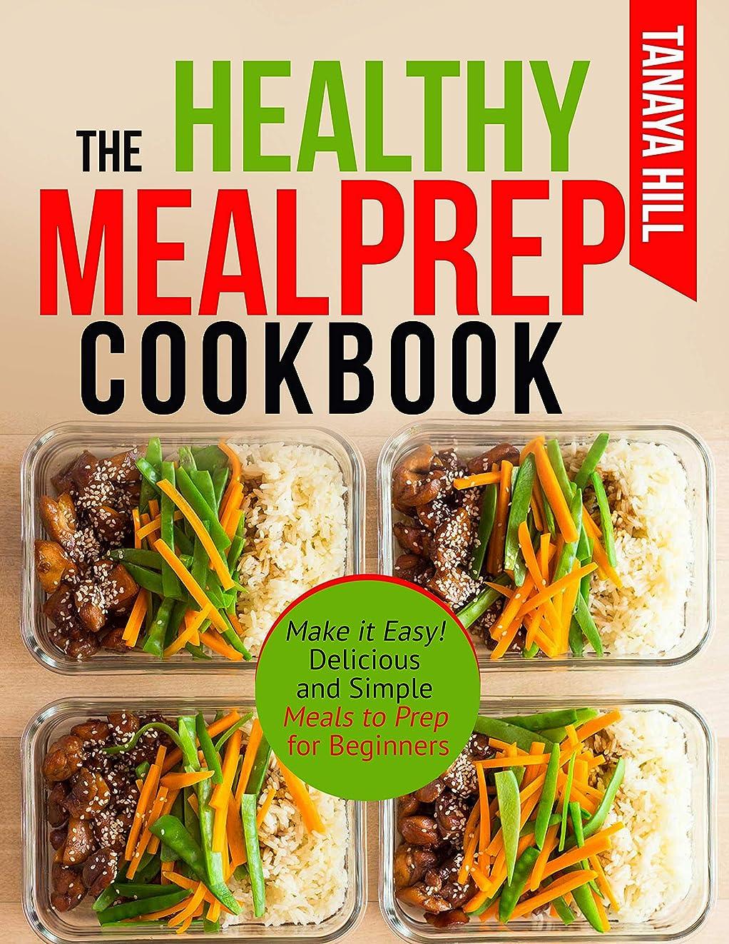 適格サイドボード極地The Healthy Meal Prep Cookbook: Make it Easy! Delicious and Simple Meals to Prep for Beginners. (English Edition)