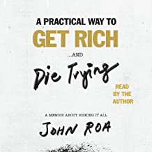 A Practical Way to Get Rich...and Die Trying: A Memoir About Risking It All