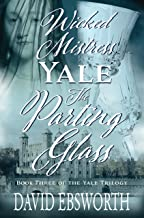 Wicked Mistress Yale, The Parting Glass (The Yale Trilogy Book 3)