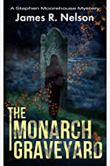 The Monarch Graveyard (The Stephen Moorehouse Mystery Series Book 4) Kindle Edition