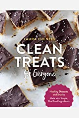 Clean Treats for Everyone: Healthy Desserts and Snacks Made with Simple, Real Food Ingredients Kindle Edition