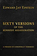 Sixty Versions of the Kennedy Assassination: A Primer on Conspiracy Theories
