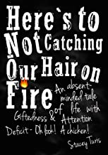 Here's to Not Catching Our Hair on Fire: An Absent-Minded Tale of Life with Giftedness and Attention Deficit - Oh Look! A ...