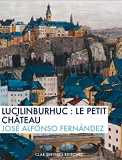 Lucilinburhuc : le petit château (French Edition)