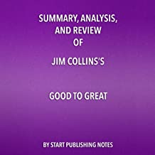 Summary, Analysis, and Review of Jim Collins's Good to Great: Why Some Companies Make the Leap... and Others Don't