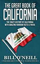 The Great Book of California: The Crazy History of California with Amazing Random Facts & Trivia (A Trivia Nerds Guide to the History of the United States 3)