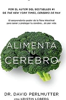 Alimenta tu cerebro: El sorprendente poder de la flora intestinal para sanar y proteger tu cerebrode ...de por vida (Spanish Edition)
