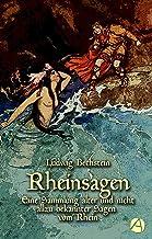Rheinsagen: Eine Sammlung alter und nicht allzu bekannter Sagen vom Rhein (Bechsteins Märchensammlung 1) (German Edition)