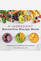 5 Ingredient Smoothie Recipe Book: 100 Nutrient-Packed Smoothies Kindle Edition