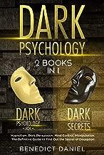 Dark Psychology: 2 BOOKS IN 1. Dark Psychology 101 + Dark Psychology Secrets. Hypnotism, Dark Persuasion, Mind Control, Manipulation. The Definitive Guide to Find Out the Secret of Deception