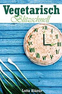 REZEPTE FÜR DEN THERMOMIX / VEGETARISCH: Vegetarisch Blitzschnell (Thermomix Rezepte, Thermomix Vegetarisch, Dips, Brunch, Getränke, Hauptspeise, Dessert) (German Edition)