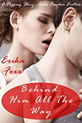 Behind Him All The Way: A Pegging Story - Taboo Femdom Erotica Kindle Edition