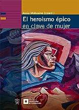 El heroísmo épico en clave de mujer (Spanish Edition)