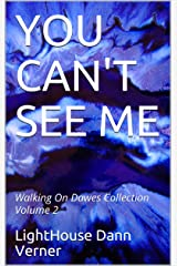 YOU CAN'T SEE ME: Walking On Dawes Collection Volume 2 Kindle Edition