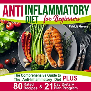 Anti Inflammatory Diet for Beginners: A Comprehensive Guide to the Anti-Inflammatory Diet Plus 80-Rated Recipes & 21-Day D...