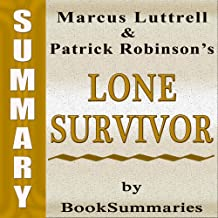 Summary, Review & Analysis: Lone Survivor: The Eyewitness Account of Operation Redwing and the Lost Heroes of SEAL Team 10...