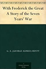 With Frederick the Great A Story of the Seven Years' War Kindle Edition