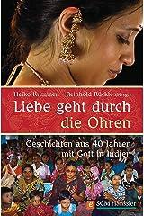 Liebe geht durch die Ohren: Geschichten aus 40 Jahren mit Gott in Indien (German Edition) Kindle Edition