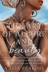 The Art of Allure and Beauty : A journal and guide on how to be an intriguing, irresistible, and magnetic woman. Master the art of allure, sensuality, and self-assurance Kindle Edition