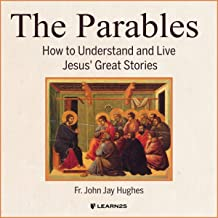 The Parables: How to Understand and Live Jesus' Great Stories