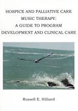 Hospice and Palliative Care Music Therapy: A Guide to Program Development and Clinical Care