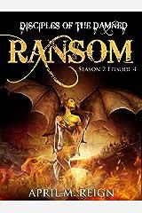 Ransom (A Vampire Biker Novel Series) Season 2 Episode 4 (Disciples of the Damned | Biker Bad Boy | Shifter Series Book 9) Kindle Edition