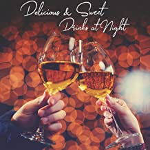Delicious & Sweet Drinks at Night: Sensual Time Spent with a Loved One, Romantic Jazz Melodies for an Unforgettable Meeting, Relaxing Jazz Melodies, Shared Pleasure