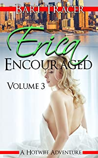 Erica Encouraged, Volume 3: A Hotwife Adventure