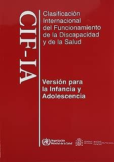 Clasificación internacional del funcionamiento, de la discapacidad y de la salud: para la infancia y adolescencia. CIF-IA (Spanish Edition)