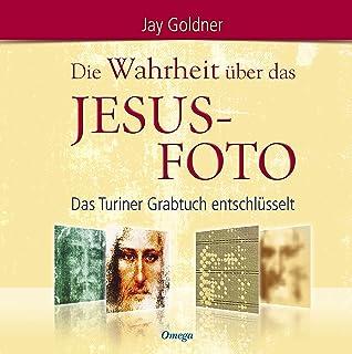 Die Wahrheit über das Jesus-Foto: Das Turiner Grabtuch entschlüsselt (German Edition)
