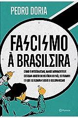 Fascismo à brasileira: Como o integralismo, maior movimento de extrema-direita da história do país, se formou e o que ele ilumina sobre o bolsonarismo eBook Kindle