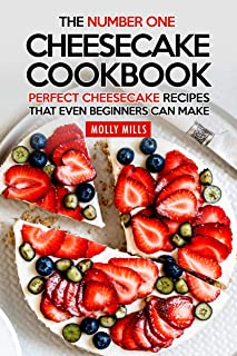 The Number One Cheesecake Cookbook: Perfect Cheesecake Recipes That Even Beginners Can Make