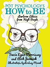 Pot Psychology's How to Be: Lowbrow Advice from High People (English Edition)