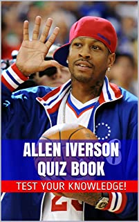 Allen Iverson Quiz Book - 50 Fun & Fact Filled Questions About One Of Greatest Basketball Players To Ever Play The Game Al...