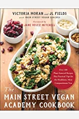 The Main Street Vegan Academy Cookbook: Over 100 Plant-Sourced Recipes Plus Practical Tips for the Healthiest, Most Compassionate You Kindle Edition