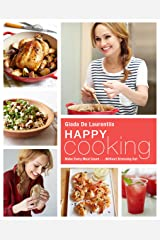 Happy Cooking: Make Every Meal Count ... Without Stressing Out: A Cookbook Kindle Edition