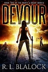 Devour: A Zombie Apocalypse Novel (Death & Decay Book 2) Kindle Edition
