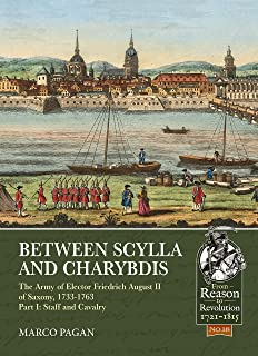 Between Scylla and Charybdis. Part I: Staff and Cavalry: The Army of Elector Frederich August II of Saxony, 1733-1763. (From Reason to Revolution)