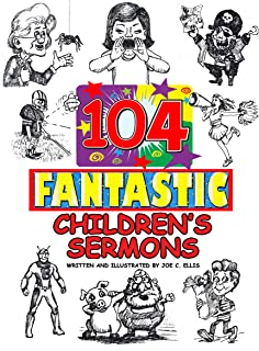 104 Fantastic Children`s Sermons: Bible Lessons for Church, Home, and School