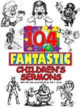 104 Fantastic Children's Sermons: Bible Lessons for Church, Home, and School