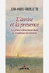 L Assise et la présence : La prière silencieuse dans la tradition chrétienne Format Kindle