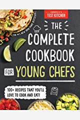 The Complete Cookbook for Young Chefs: 100+ Recipes that You'll Love to Cook and Eat Kindle Edition