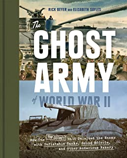 The Ghost Army of World War II: How One Top-Secret Unit Deceived the Enemy with Inflatable Tanks, Sound Effects, and Other Audacious Fakery (English Edition)