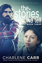 The Stories We Tell (Behind Our Lives Trilogy Book 3)