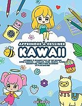 Apprendre à dessiner Kawaii: Apprenez à dessiner plus de 100 dessins super mignons - animaux, chibi, objets, fleurs, nourr...